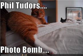 Phil Tudors....  Photo Bomb....