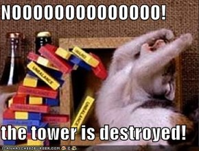 NOOOOOOOOOOOOOO!  the tower is destroyed!