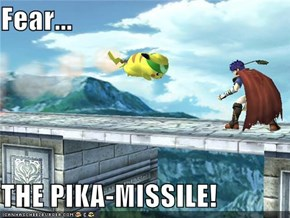 Fear...  THE PIKA-MISSILE!