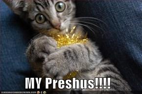 MY Preshus!!!!
