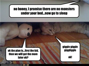 no honey, I promise there are no monsters under your bed...now go to sleep