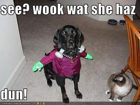 see? wook wat she haz   dun!