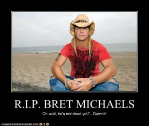 R.I.P. BRET MICHAELS