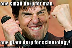 one small derp for man,  one giant derp for scientology!