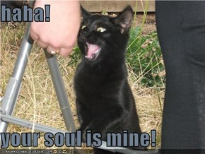 haha!  your soul is mine!