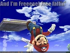 And I'm Freeeee! Free fallin'