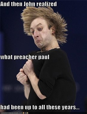 And then John realized what preacher paul had been up to all these years...