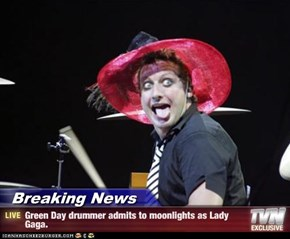 Breaking News - Green Day drummer admits to moonlights as Lady Gaga.