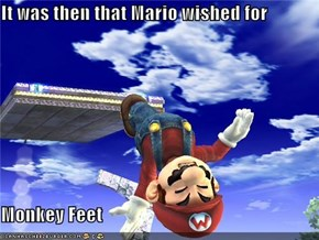It was then that Mario wished for   Monkey Feet