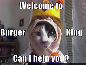 Welcome to Burger                        King Can I help you?