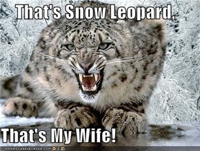 That's Snow Leopard,   That's My Wife!