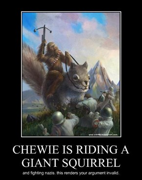 CHEWIE IS RIDING A GIANT SQUIRREL