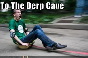 To The Derp Cave