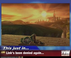 This just in... - Link's been denied again...