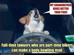 Full-time lawyers who are part-time bikers can make a body howling mad.