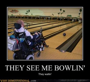 THEY SEE ME BOWLIN'
