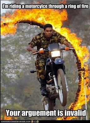 I'm riding a motorcylce through a ring of fire