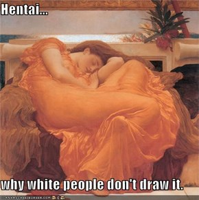 he*tai...  why white people don't draw it.