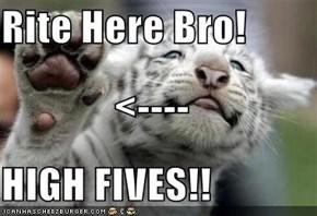 Rite Here Bro! <---- HIGH FIVES!!