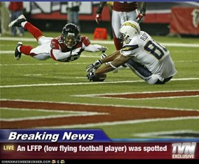 Breaking News - An LFFP (low flying football player) was spotted
