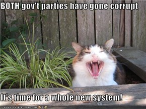 BOTH gov't parties have gone corrupt  It's time for a whole new system!