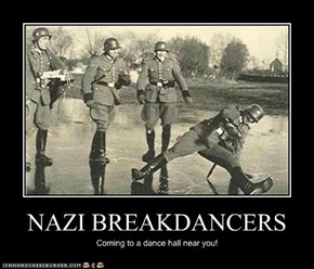 NAZI BREAKDANCERS