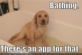 Bathing.   There's an app for that.