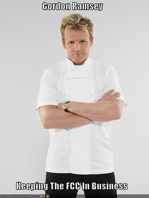 Gordon Ramsey  Keeping The FCC In Business