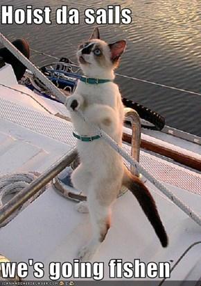 Hoist da sails   we's going fishen