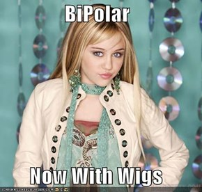 BiPolar  Now With Wigs