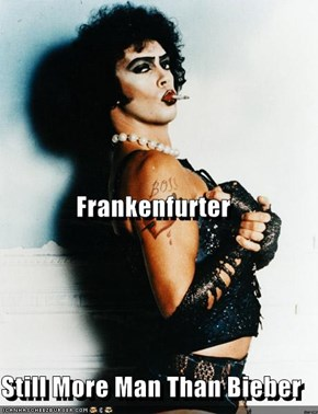 Frankenfurter Still More Man Than Bieber
