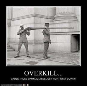 OVERKILL...