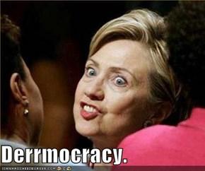 Derrmocracy.