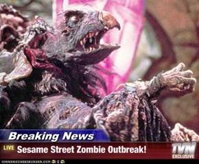 Breaking News - Sesame Street Zombie Outbreak!