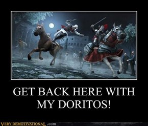 GET BACK HERE WITH MY DORITOS!