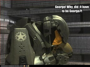 George! Why  did  it have to be George?!