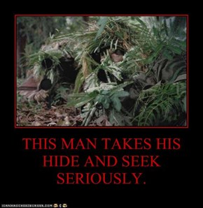 THIS MAN TAKES HIS HIDE AND SEEK SERIOUSLY.