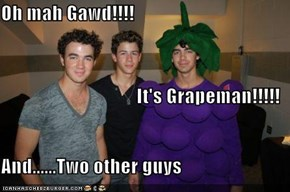 Oh mah Gawd!!!! It's Grapeman!!!!! And......Two other guys