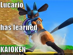 Lucario has learned KAIOKEN