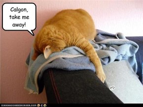 Calgon, take me away!