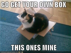 GO GET YOUR OWN BOX  THIS ONES MINE