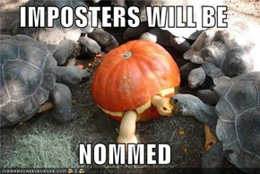 IMPOSTERS WILL BE  NOMMED