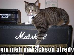 giv meh my jackson alredy