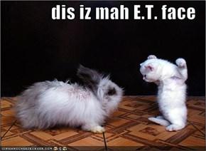 dis iz mah E.T. face