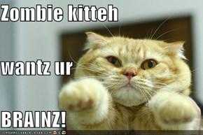 Zombie kitteh wantz ur BRAINZ!