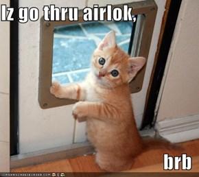 Iz go thru airlok,  brb