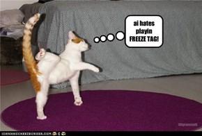 ai hates  playin  FREEZE TAG!