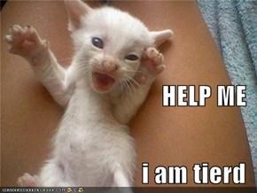 HELP ME  i am tierd