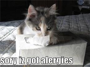 sory iz got alergies