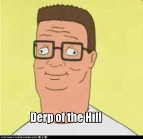 Derp of the Hill
